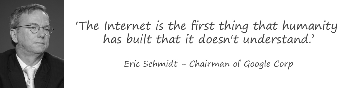 The web is the first thing that humanity has buildt that it doesn't understand - Eric Schmidt